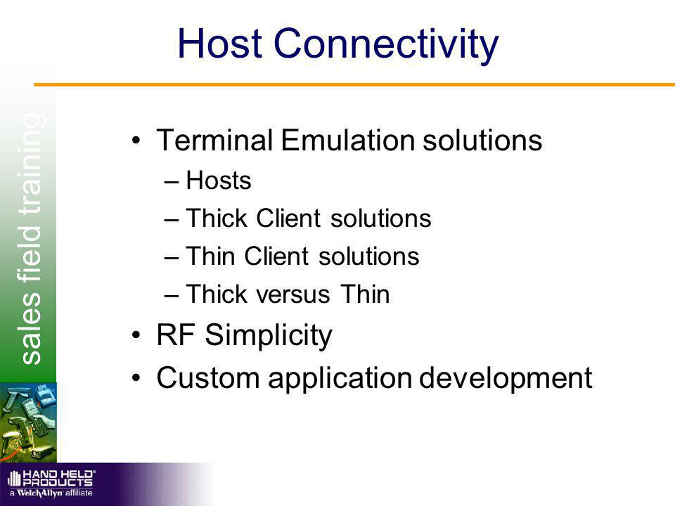 sales field training Host Connectivity Terminal Emulation solutions –Hosts –Thick Client solutions –Thin Client solutions –Thick versus Thin RF Simplicity Custom application development