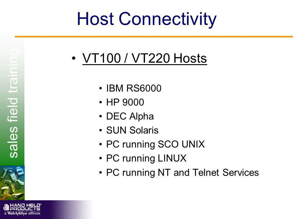 sales field training Host Connectivity VT100 / VT220 Hosts IBM RS6000 HP 9000 DEC Alpha SUN Solaris PC running SCO UNIX PC running LINUX PC running NT and Telnet Services