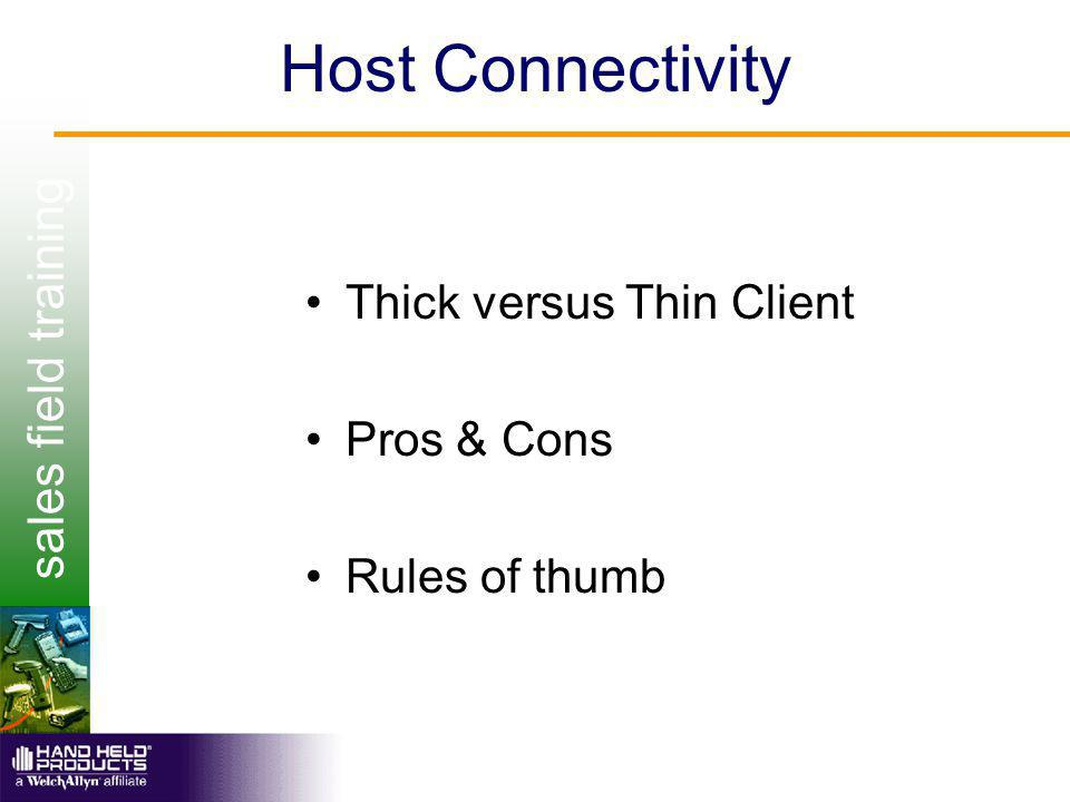 sales field training Host Connectivity Thick versus Thin Client Pros & Cons Rules of thumb