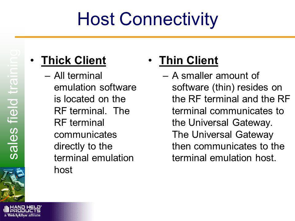 sales field training Host Connectivity Thick Client –All terminal emulation software is located on the RF terminal. The RF terminal communicates direc