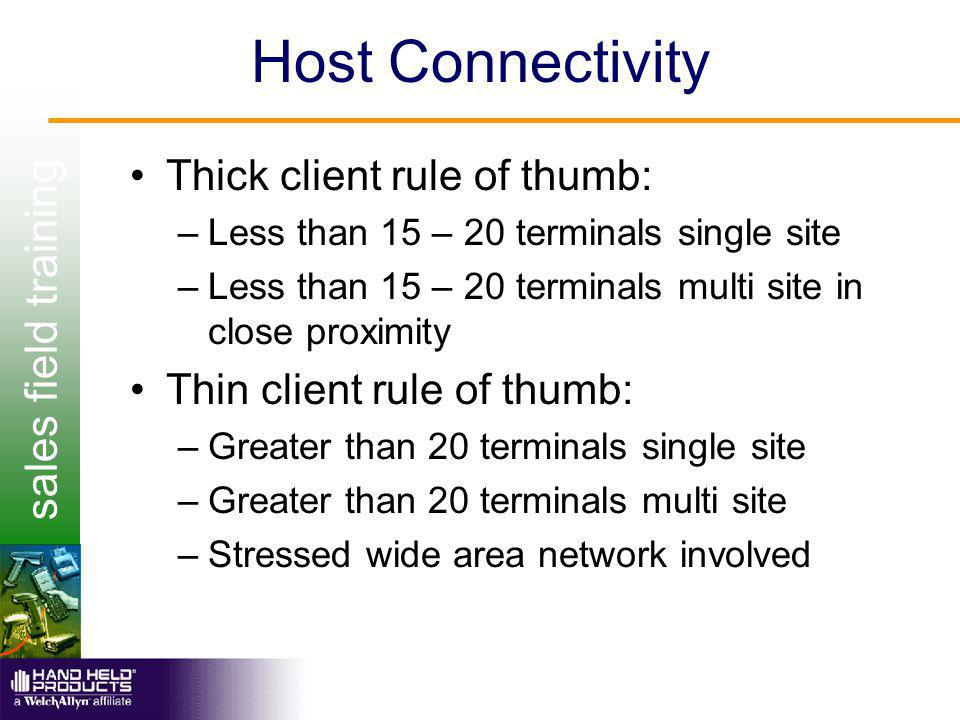 sales field training Host Connectivity Thick client rule of thumb: –Less than 15 – 20 terminals single site –Less than 15 – 20 terminals multi site in