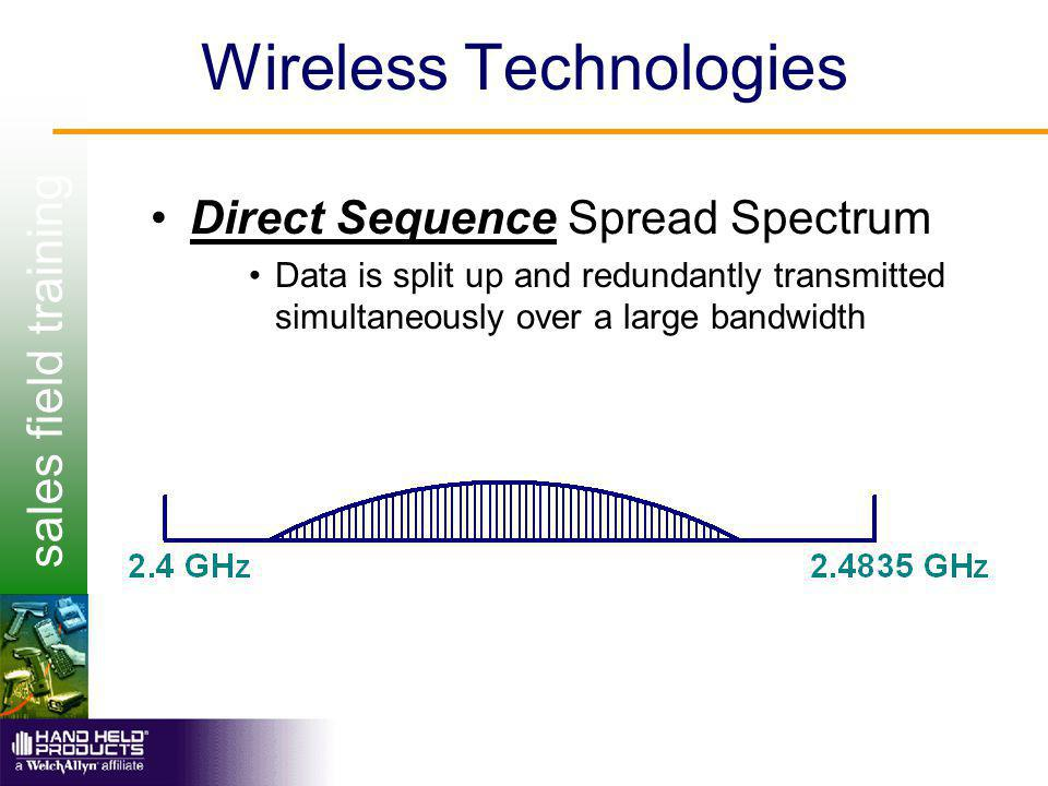 sales field training Wireless Technologies Direct Sequence Spread Spectrum Data is split up and redundantly transmitted simultaneously over a large bandwidth