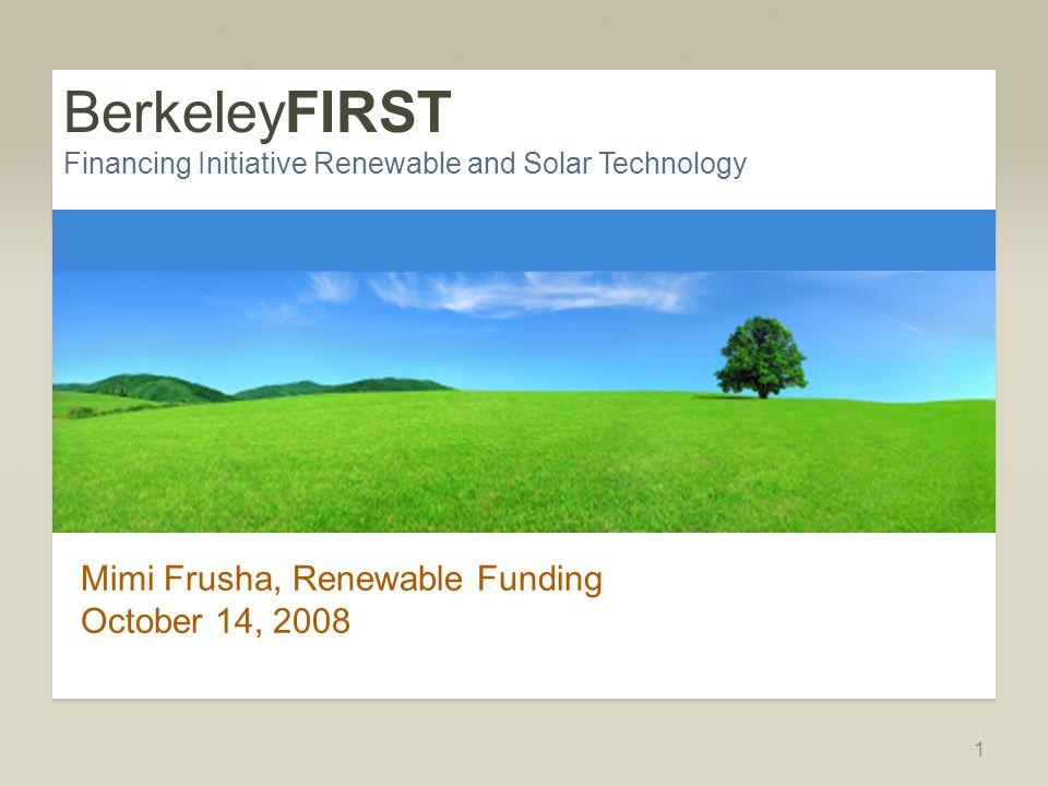 www.berkeleyfirst.renewfund.com Powered by Renewable Funding, LLC Agenda  Program Process  Key Dates  Information & Eligibility  On-line Application & Payment Request 2