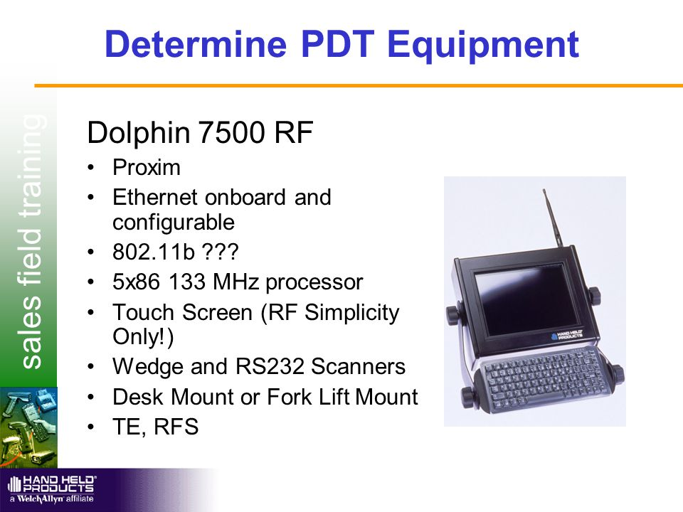 sales field training Determine PDT Equipment Dolphin 7500 RF Proxim Ethernet onboard and configurable 802.11b .