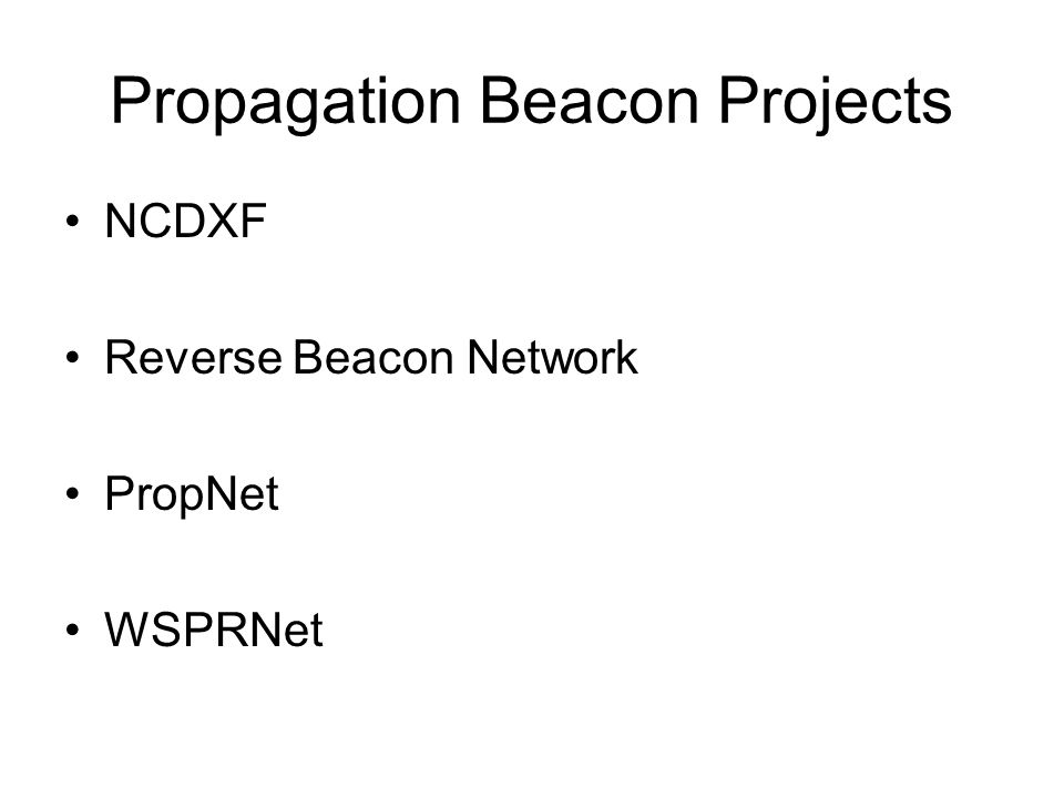 Propagation Beacon Projects NCDXF Reverse Beacon Network PropNet WSPRNet