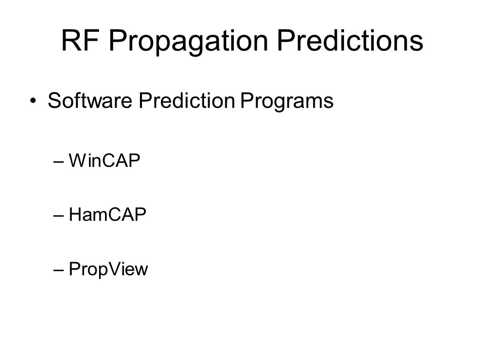 RF Propagation Predictions Software Prediction Programs –WinCAP –HamCAP –PropView