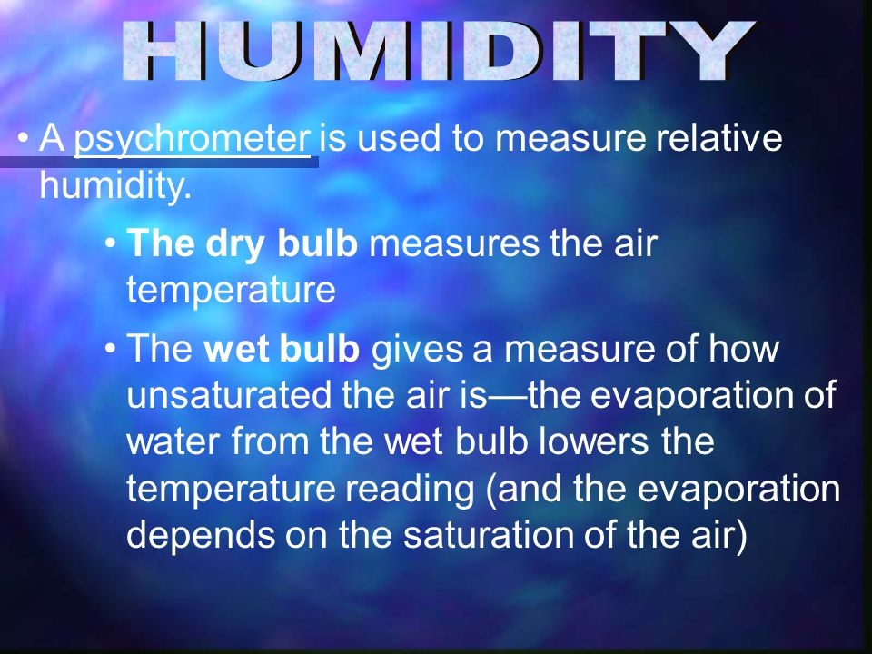 A psychrometer is used to measure relative humidity.