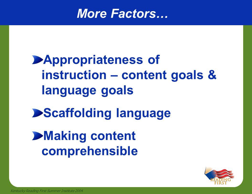 37 Kentucky Reading First Summer Institute 2004 More Factors… Appropriateness of instruction – content goals & language goals Scaffolding language Mak