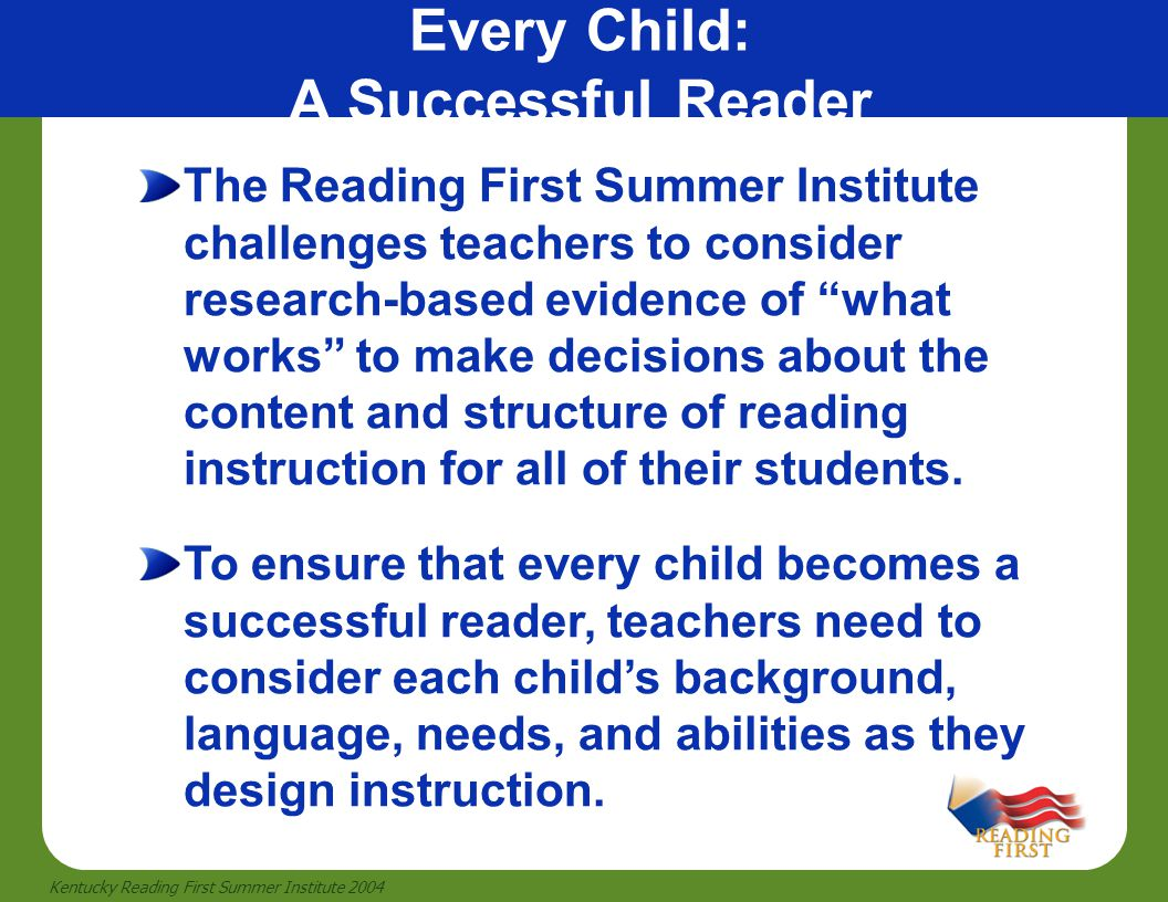 """43 Kentucky Reading First Summer Institute 2004 The Reading First Summer Institute challenges teachers to consider research-based evidence of """"what wo"""