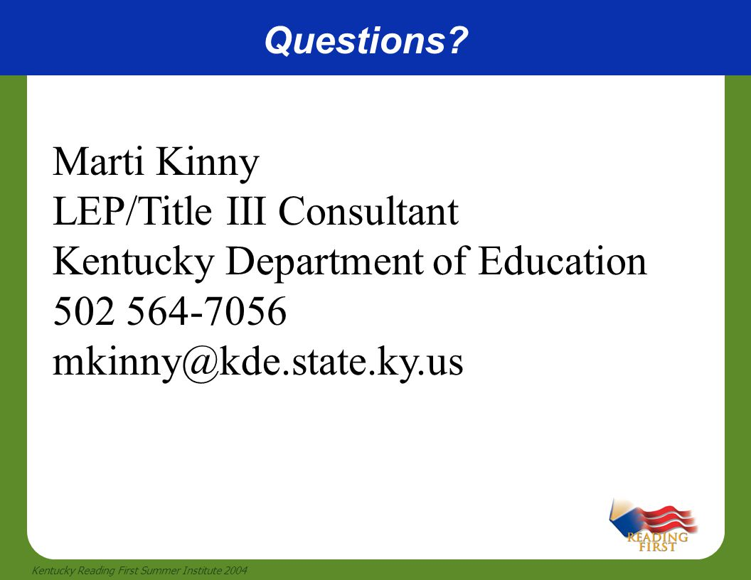 44 Kentucky Reading First Summer Institute 2004 Questions? Marti Kinny LEP/Title III Consultant Kentucky Department of Education 502 564-7056 mkinny@k