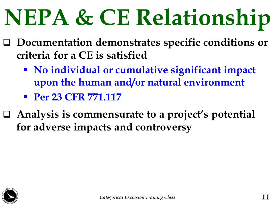 NEPA & CE Relationship  Documentation demonstrates specific conditions or criteria for a CE is satisfied  No individual or cumulative significant im