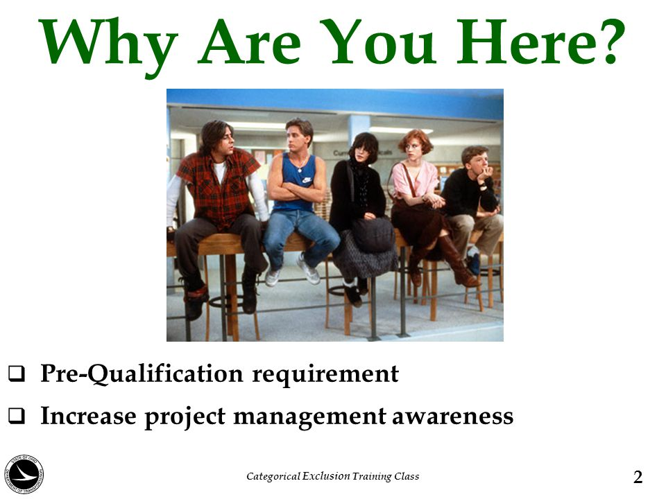Why Are You Here?  Pre-Qualification requirement  Increase project management awareness 2 Categorical Exclusion Training Class
