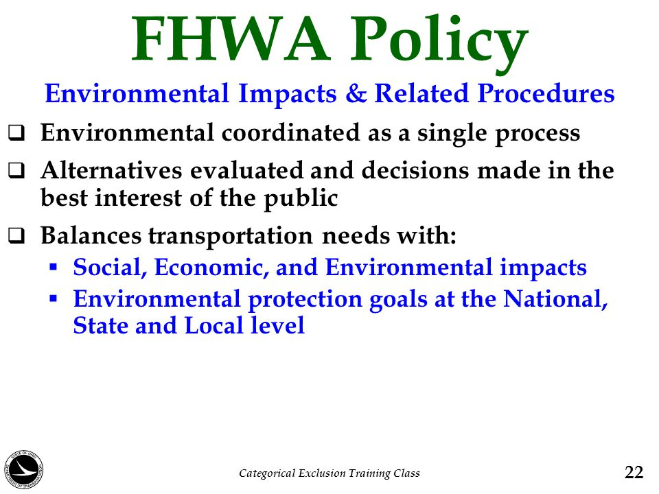 FHWA Policy Environmental Impacts & Related Procedures  Environmental coordinated as a single process  Alternatives evaluated and decisions made in