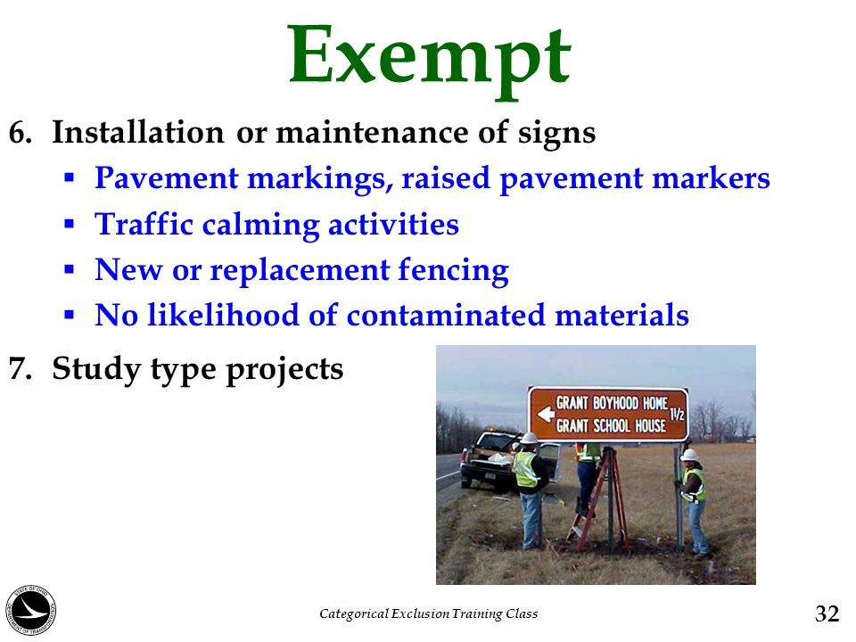 Exempt 6. Installation or maintenance of signs  Pavement markings, raised pavement markers  Traffic calming activities  New or replacement fencing