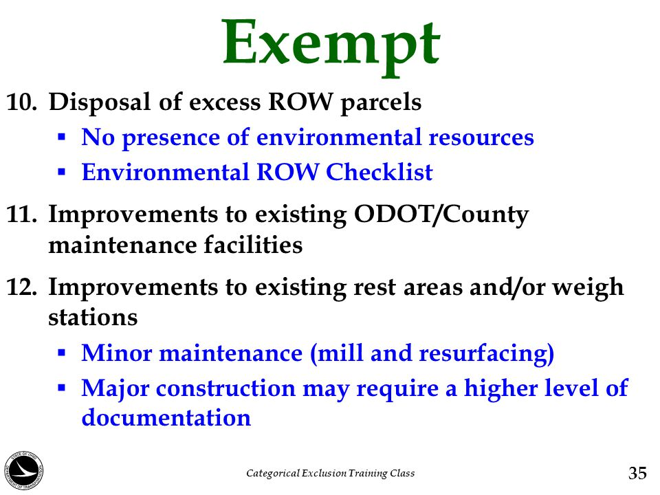 Exempt 10. Disposal of excess ROW parcels  No presence of environmental resources  Environmental ROW Checklist 11. Improvements to existing ODOT/Cou