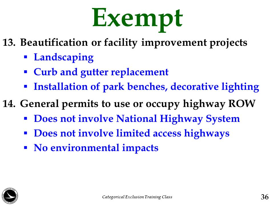 Exempt 13. Beautification or facility improvement projects  Landscaping  Curb and gutter replacement  Installation of park benches, decorative ligh