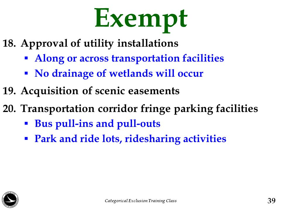 Exempt 18. Approval of utility installations  Along or across transportation facilities  No drainage of wetlands will occur 19. Acquisition of sceni