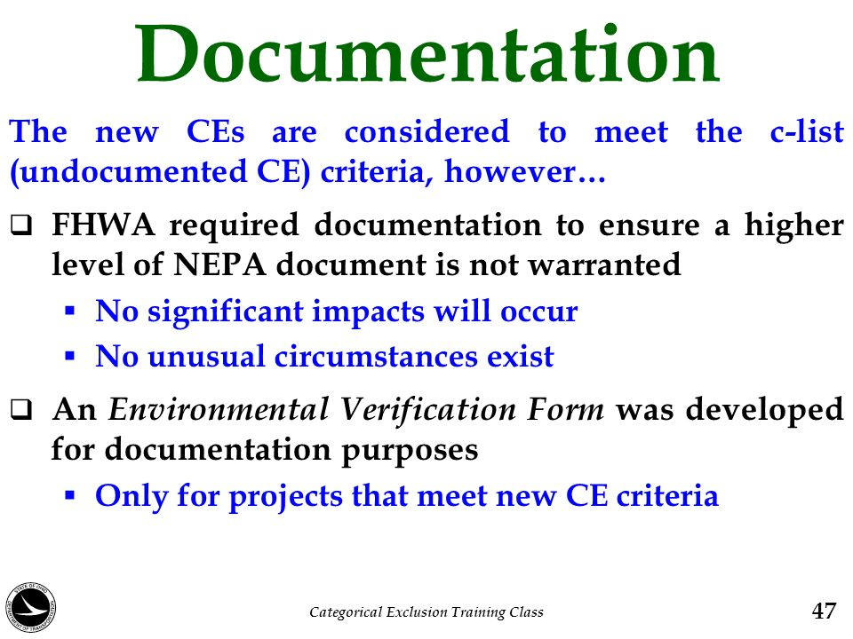 Documentation The new CEs are considered to meet the c-list (undocumented CE) criteria, however…  FHWA required documentation to ensure a higher leve