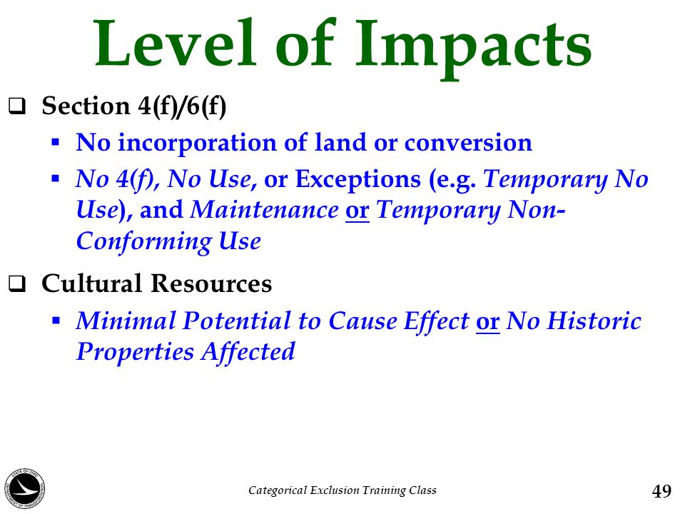 Level of Impacts  Section 4(f)/6(f)  No incorporation of land or conversion  No 4(f), No Use, or Exceptions (e.g. Temporary No Use ), and Maintenan