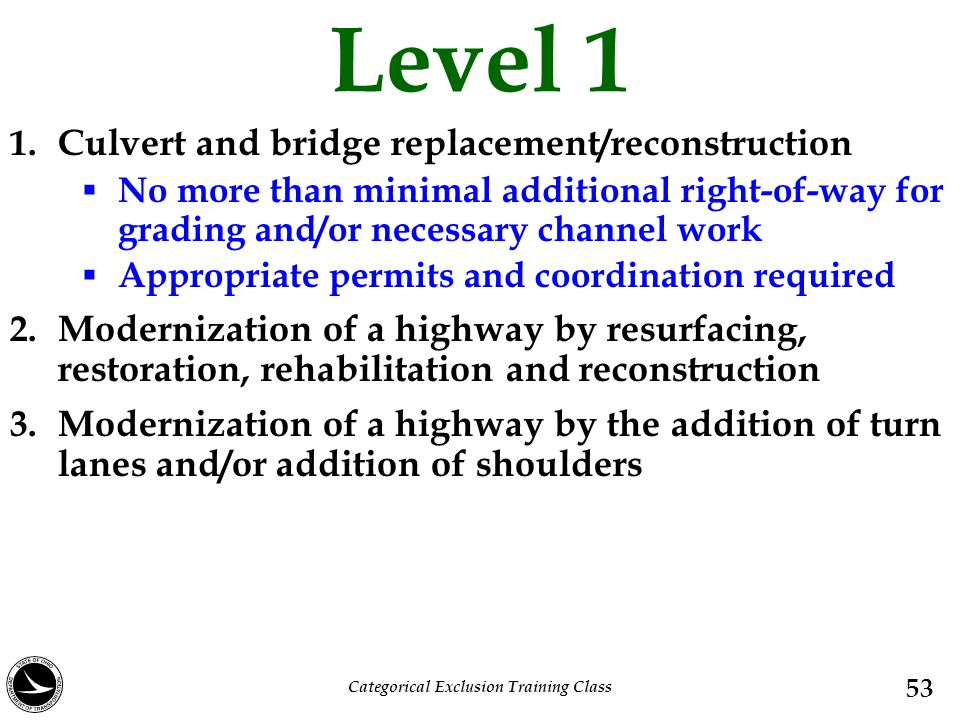 Level 1 1. Culvert and bridge replacement/reconstruction  No more than minimal additional right-of-way for grading and/or necessary channel work  Ap