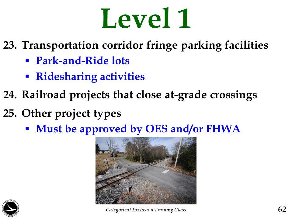 Level 1 23. Transportation corridor fringe parking facilities  Park-and-Ride lots  Ridesharing activities 24. Railroad projects that close at-grade