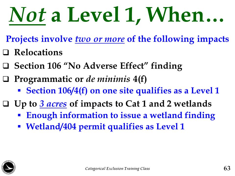 """Not a Level 1, When… Projects involve two or more of the following impacts  Relocations  Section 106 """"No Adverse Effect"""" finding  Programmatic or d"""