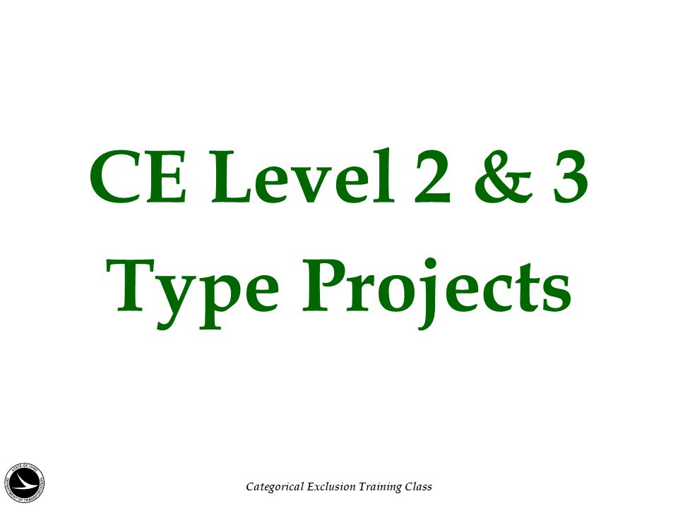 CE Level 2 & 3 Type Projects Categorical Exclusion Training Class
