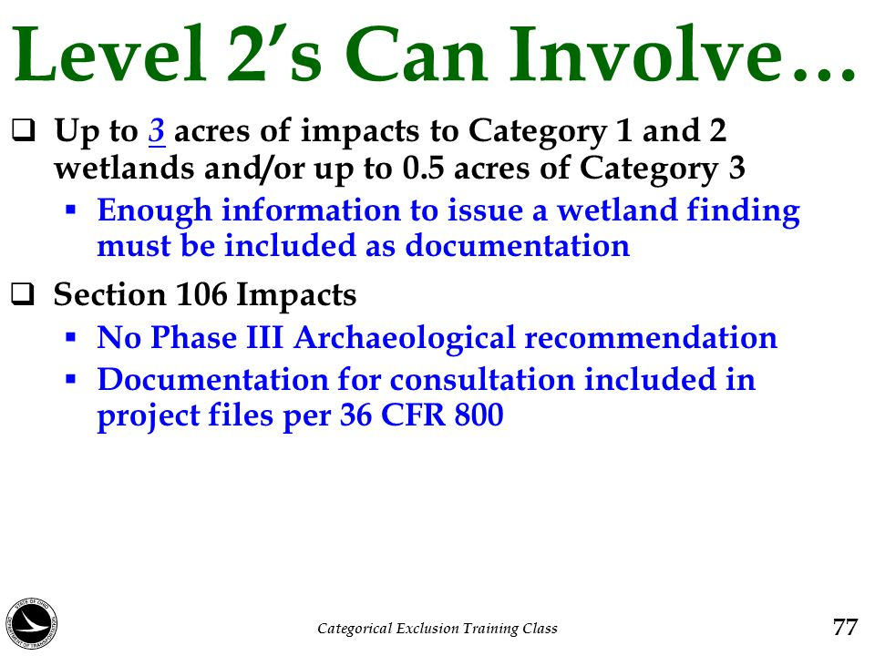 Level 2's Can Involve…  Up to 3 acres of impacts to Category 1 and 2 wetlands and/or up to 0.5 acres of Category 3  Enough information to issue a we