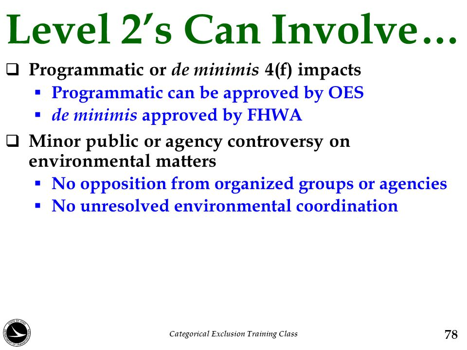 Level 2's Can Involve…  Programmatic or de minimis 4(f) impacts  Programmatic can be approved by OES  de minimis approved by FHWA  Minor public or