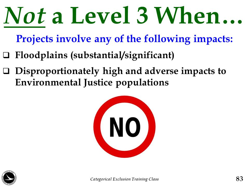 Not a Level 3 When… Projects involve any of the following impacts:  Floodplains (substantial/significant)  Disproportionately high and adverse impac