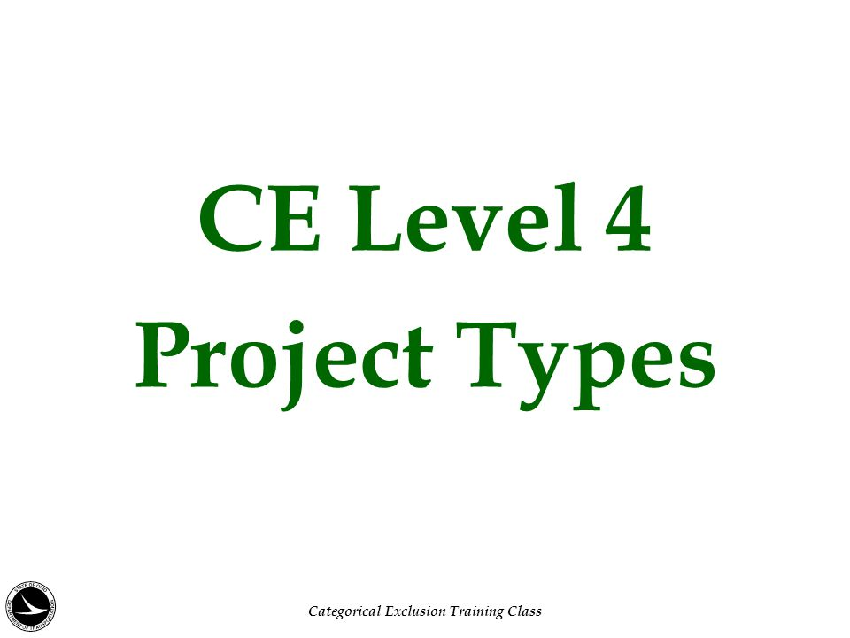 CE Level 4 Project Types Categorical Exclusion Training Class