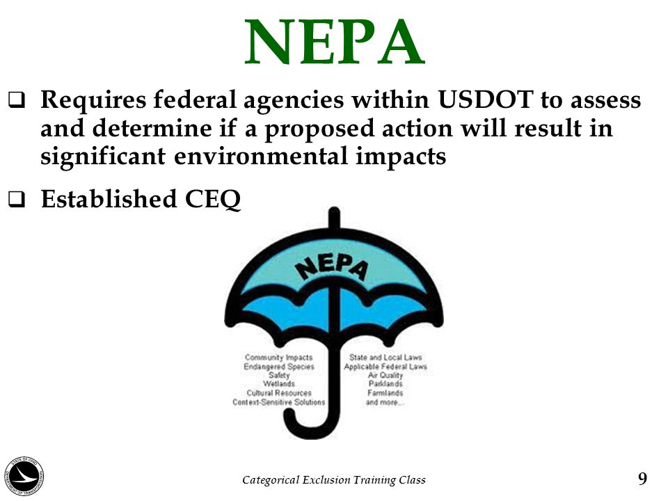 NEPA  Requires federal agencies within USDOT to assess and determine if a proposed action will result in significant environmental impacts  Establis