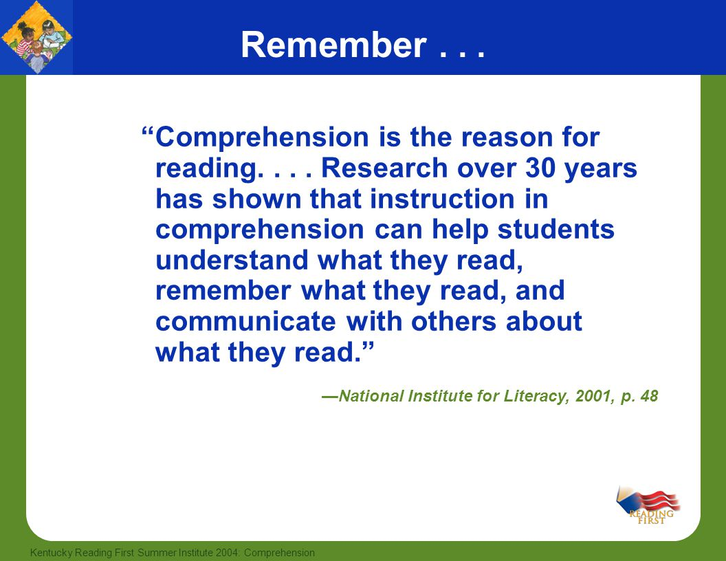 """59 Kentucky Reading First Summer Institute 2004: Comprehension Remember... """"Comprehension is the reason for reading.... Research over 30 years has sho"""