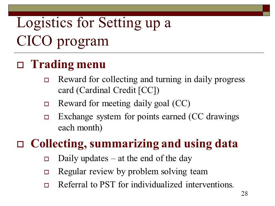 Logistics for Setting up a CICO program  Trading menu  Reward for collecting and turning in daily progress card (Cardinal Credit [CC])  Reward for