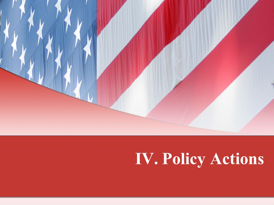 IV. Policy Actions
