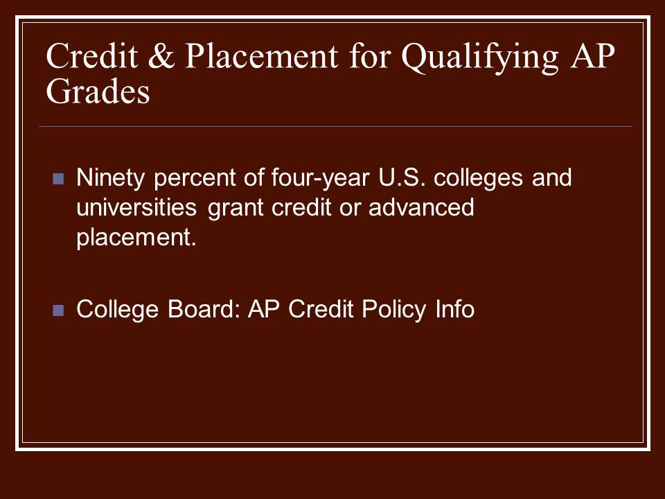 Credit & Placement for Qualifying AP Grades Ninety percent of four-year U.S.