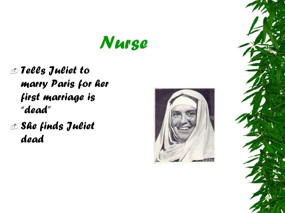 "Nurse  Tells Juliet to marry Paris for her first marriage is ""dead""  She finds Juliet dead"