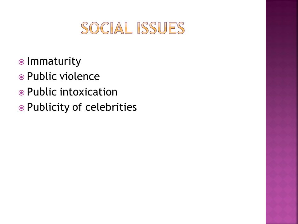  Immaturity  Public violence  Public intoxication  Publicity of celebrities