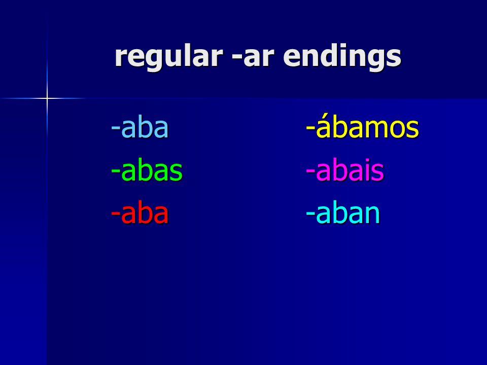 regular -ar endings -aba-ábamos -abas-abais -aba-aban