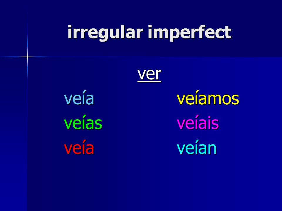 irregular imperfect ver veíaveíamos veíasveíais veíaveían