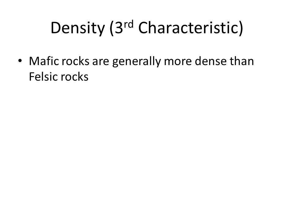 Density (3 rd Characteristic) Mafic rocks are generally more dense than Felsic rocks