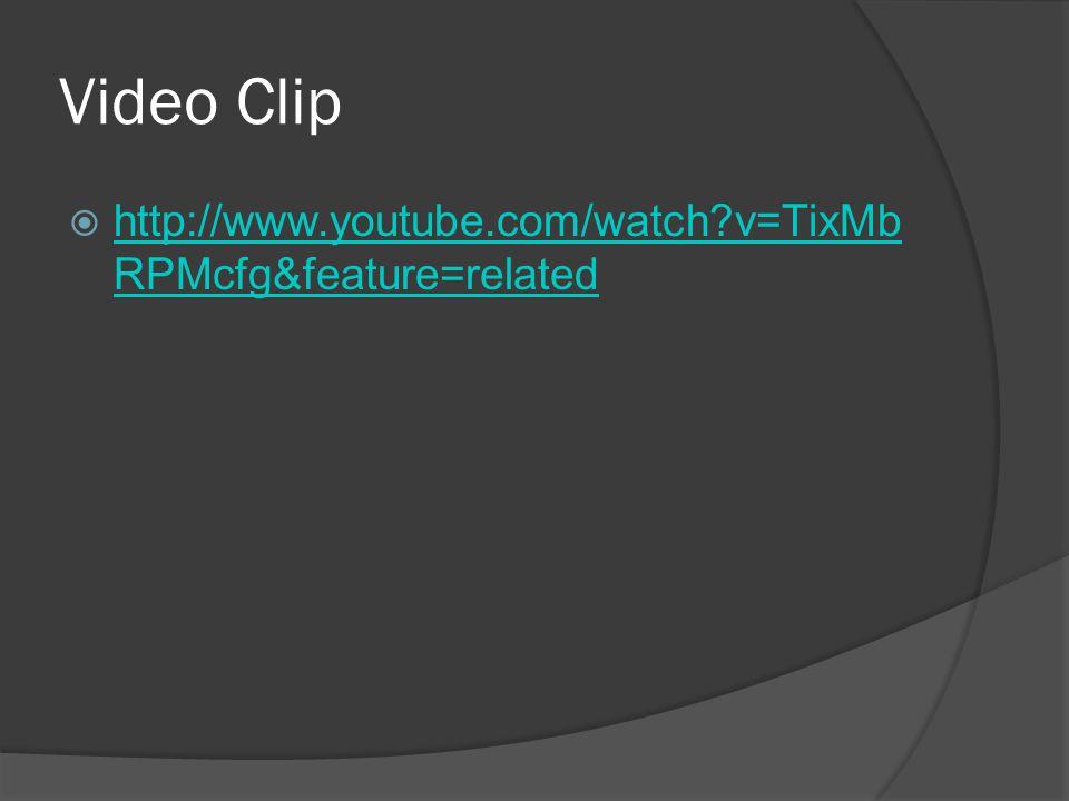 Video Clip  http://www.youtube.com/watch v=TixMb RPMcfg&feature=related http://www.youtube.com/watch v=TixMb RPMcfg&feature=related