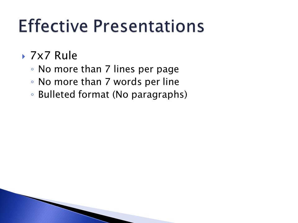  7x7 Rule ◦ No more than 7 lines per page ◦ No more than 7 words per line ◦ Bulleted format (No paragraphs)