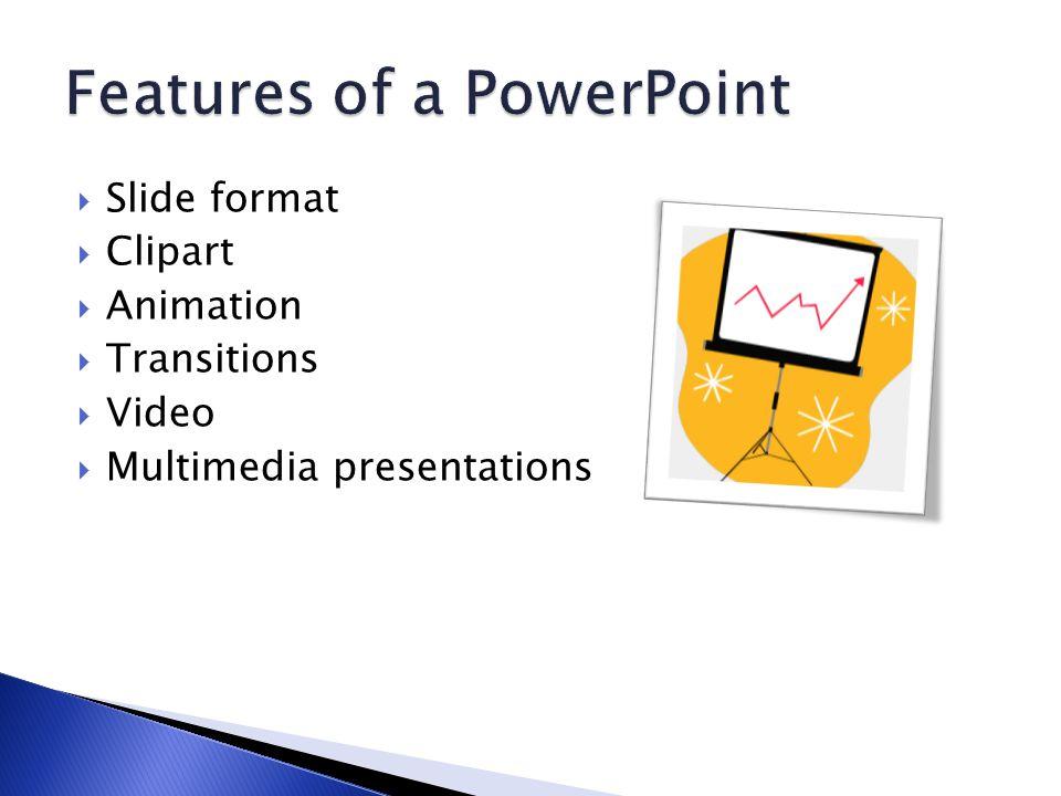  Slide format  Clipart  Animation  Transitions  Video  Multimedia presentations