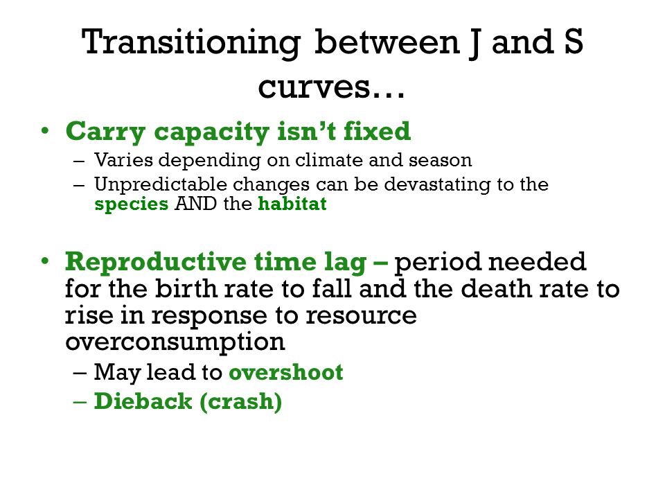 Carry capacity isn't fixed – Varies depending on climate and season – Unpredictable changes can be devastating to the species AND the habitat Reproduc