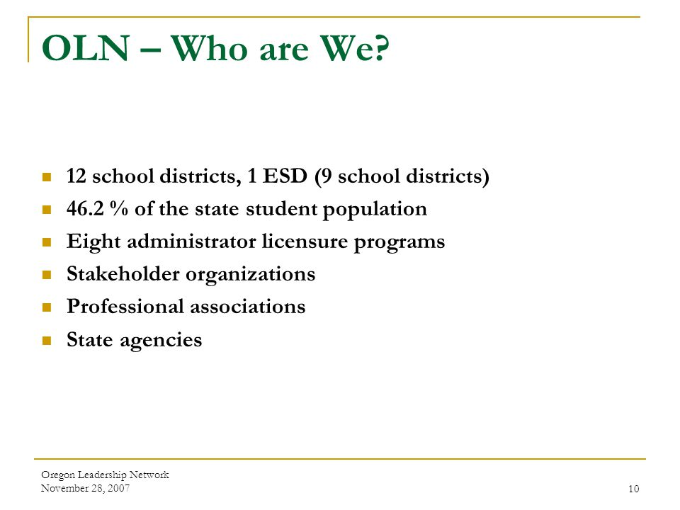 Oregon Leadership Network November 28, 200710 OLN – Who are We? 12 school districts, 1 ESD (9 school districts) 46.2 % of the state student population