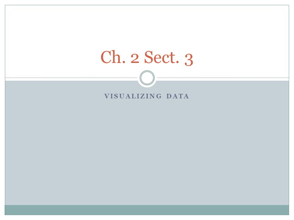 VISUALIZING DATA Ch. 2 Sect. 3