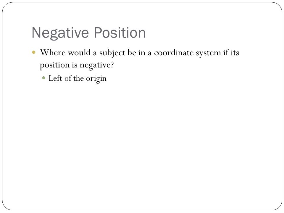 Negative Position Where would a subject be in a coordinate system if its position is negative.