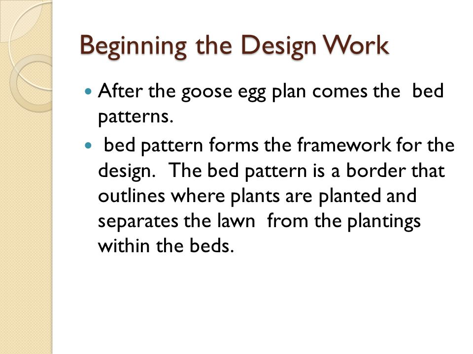 Beginning the Design Work After the goose egg plan comes the bed patterns. bed pattern forms the framework for the design. The bed pattern is a border