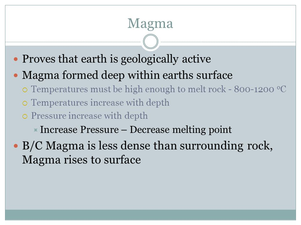 Magma Composition Viscosity  Resistance to flow  Hotter the magma, lower the viscosity Silica content  Determines viscosity  High content – high viscosity Water content  High amounts of water will evaporate, build pressure  More explosive Three Types of Magma